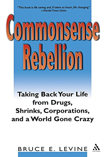9780826414502: Commonsense Rebellion: Taking Back Your Life from Drugs, Shrinks, Corporations, and a World Gone Crazy