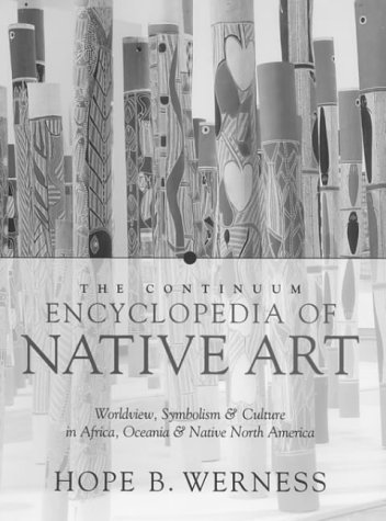 9780826414656: The Continuum Encyclopedia of Native Art: Worldview, Symbolism, and Culture in Africa, Oceania, and North America