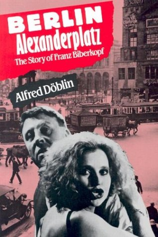 Berlin Alexanderplatz: The Story of Franz Biberkopf: Doblin, Alfred
