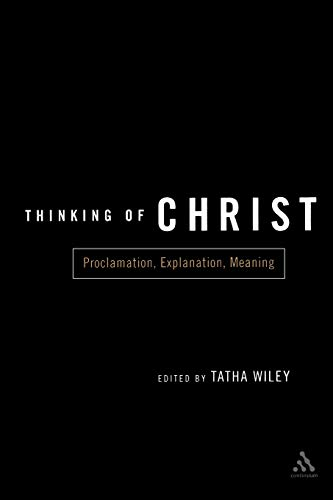 9780826415301: Thinking of Christ: Proclamation, Explanation, Meaning