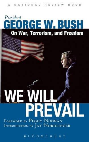 We Will Prevail: President George W. Bush on War, Terrorism and Freedom: Foreword by Peggy Noonan; ...