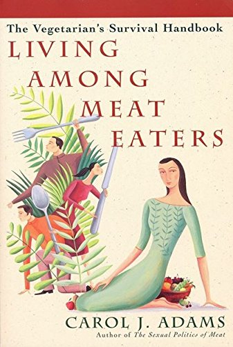 Living Among Meat Eaters: The Vegetarian's Survival Handbook (0826415539) by Adams, Carol J.
