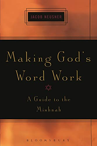 Making God's Word Work: A Guide to the Mishnah.: Neusner, Jacob.