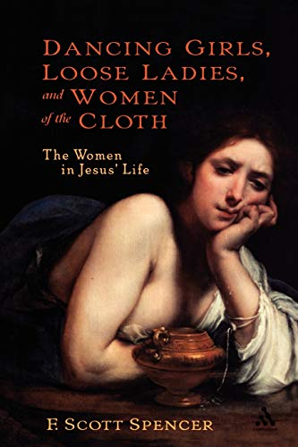 9780826416124: Dancing Girls, Loose Ladies, and Women of the Cloth: The Women in Jesus' Life