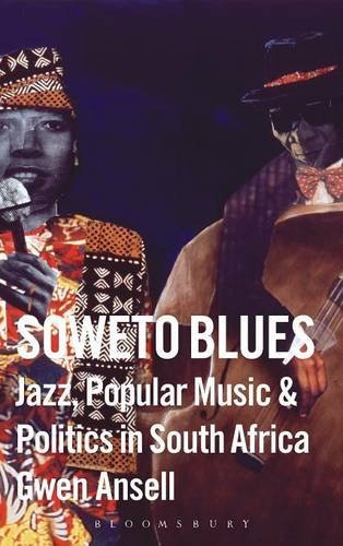 Soweto Blues: Jazz, Popular Music, and Politics in South Africa: Ansell, Gwen