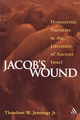 Jacob's Wound: Homoerotic Narrative in the Literature: Theodore W. Jennings