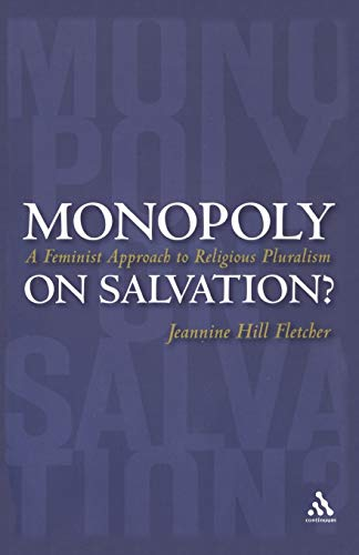 Monopoly on Salvation?: A Feminist Approach to Religious Pluralism: Fletcher, Jeannine Hill