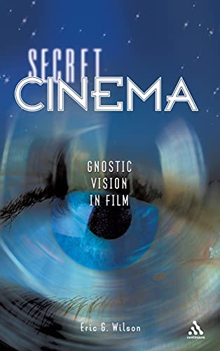 Secret Cinema: Gnostic Vision in Film (0826417965) by Eric G. Wilson