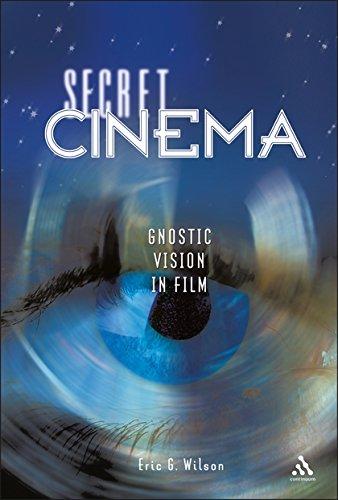 Secret Cinema: Gnostic Vision in Film: Wilson, Eric G.