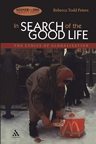 9780826418586: In Search of the Good Life: The Ethics of Globalization