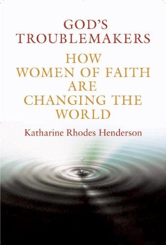 9780826418678: God's Troublemakers: How Women of Faith Are Changing the World