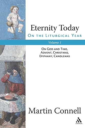 9780826418715: Eternity Today, Vol. 1: On the Liturgical Year: On God and Time, Advent, Christmas, Epiphany, Candlemas (Volume 1)
