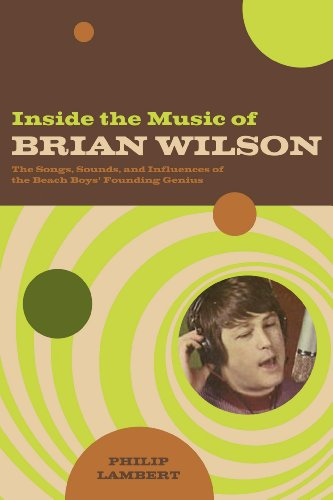 9780826418760: Inside the Music of Brian Wilson: The Songs, Sounds, and Influences of the Beach Boys' Founding Genius: The Songs, Sounds, and Influences of a Pop Legend