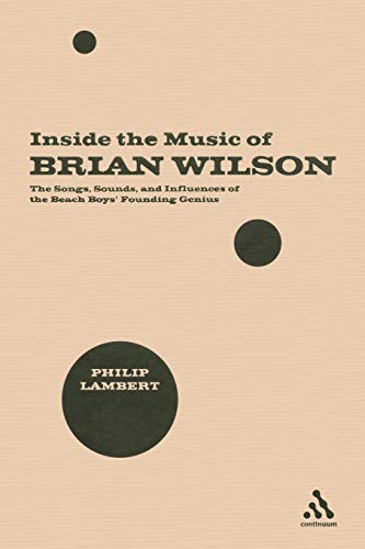 9780826418777: Inside the Music of Brian Wilson: The Songs, Sounds and Influences of the Beach Boys' Founding Genius