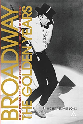 9780826418838: Broadway, the Golden Years: Jerome Robbins and the Great Choreographer-Directors, 1940 to the Present