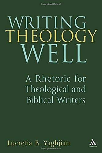 9780826418852: Writing Theology Well: A Rhetoric for Theological and Biblical Writers