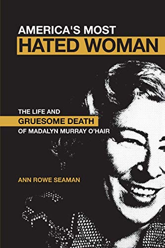 America's Most Hated Woman: The Life and Gruesome Death of Madalyn Murray O'Hair: Seaman,...