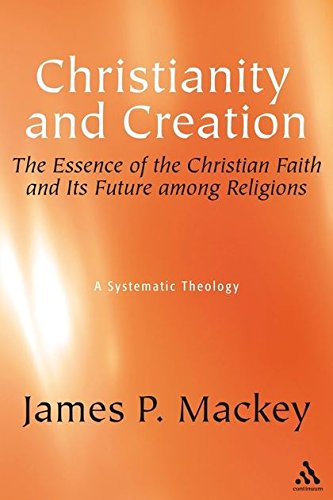 9780826418951: Christianity And Creation: The Essence of Christian Faith and Its Future Among Religions : a Systematic Theology