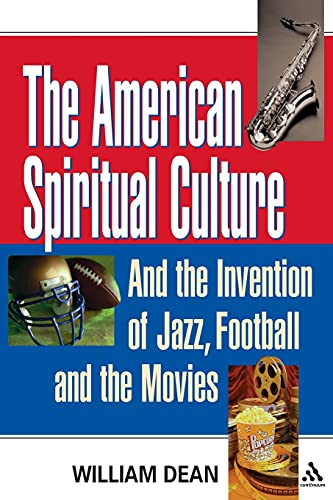 9780826418968: The American Spiritual Culture: And the Invention of Jazz, Football, and the Movies