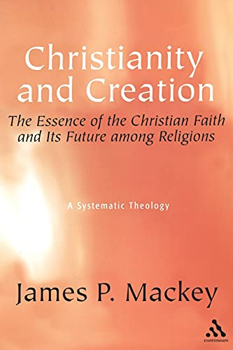 9780826419071: Christianity And Creation: The Essence of Christian Faith and Its Future Among Religions: a Systematic Theology