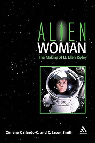 9780826419101: Alien Woman: The Making of Lt. Ellen Ripley