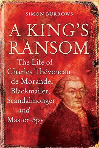 9780826419897: A King's Ransom: The Life of Charles Theveneau De Morande, Blackmailer, Scandalmonger and Master-spy