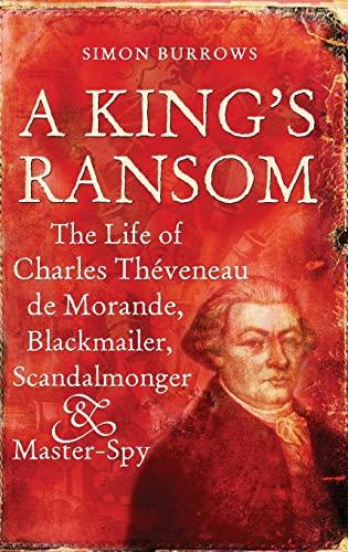 9780826419897: A King's Ransom: The Life of Charles Thèveneau de Morande, Blackmailer, Scandalmonger & Master-Spy
