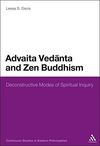 9780826420688: Advaita Vedanta and Zen Buddhism: Deconstructive Modes of Spiritual Inquiry (Continuum Studies in Eastern Philosophies)
