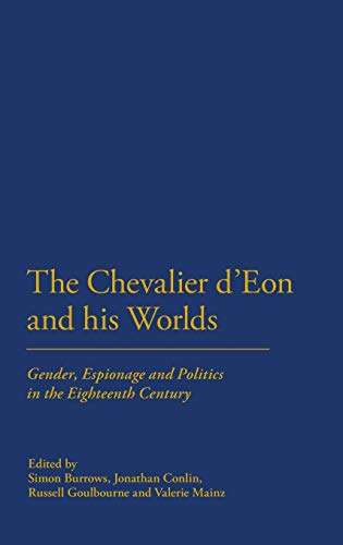 The Chavalier d'Eon and his Words. Gender, Espionage and Politics in the Eighteenth Century.: ...