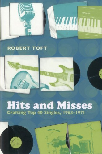 Hits and Misses: Crafting Top 40 Singles, 1963-1971: Toft, Robert