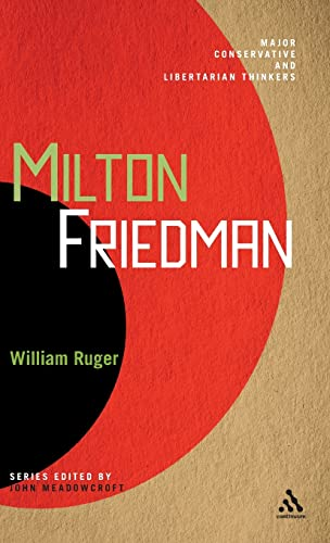 Milton Friedman (Major Conservative and Libertarian Thinkers): Ruger, William