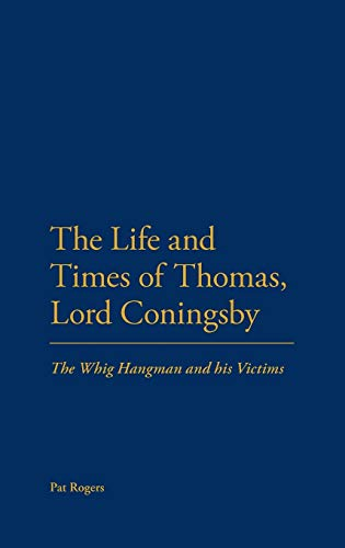 9780826423924: The Life and Times of Thomas, Lord Coningsby: The Whig Hangman and his Victims