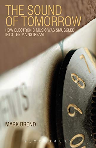 9780826424525: The Sound of Tomorrow: How Electronic Music Was Smuggled Into the Mainstream