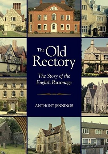 Old Rectory: The Story of the English Parsonage: Jennings, Anthony