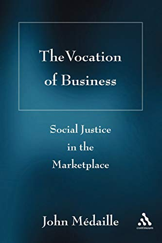 The Vocation of Business: Social Justice in the Marketplace: John C. M�daille (or Medaille)