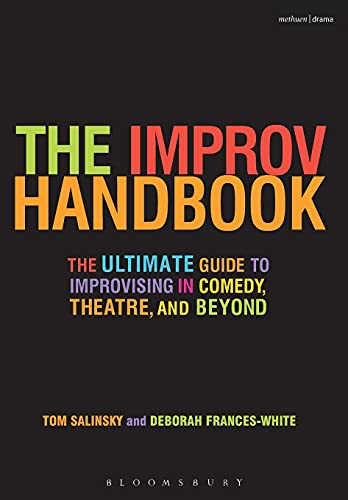 9780826428585: The Improv Handbook: The Ultimate Guide to Improvising in Comedy, Theatre, and Beyond