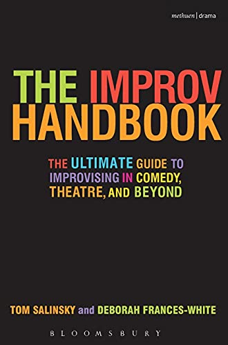 9780826428592: The Improv Handbook: The Ultimate Guide to Improvising in Comedy, Theatre, and Beyond: The Ultimate Guide to Improvising in Theatre, Comedy, and Beyond