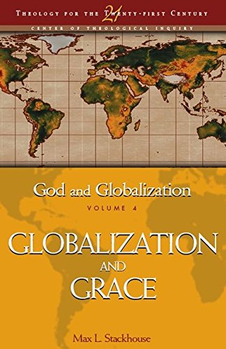 God and Globalization: Volume 4: Globalization and Grace (Theology for the 21st Century) (v. 4) (0826428851) by Max L. Stackhouse