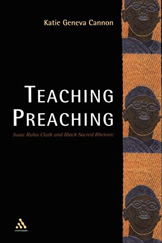 Teaching Preaching: Isaac Rufus Clark and Black Sacred Rhetoric (0826428975) by Cannon, Katie Geneva