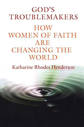 9780826429254: God's Troublemakers: How Women of Faith Are Changing the World