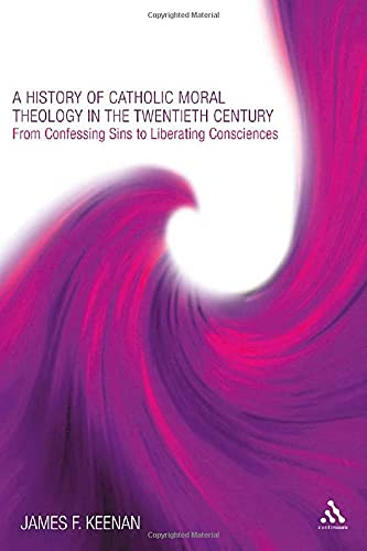 9780826429292: A History of Catholic Moral Theology in the Twentieth Century: From Confessing Sins to Liberating Consciences