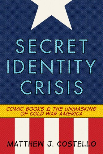 9780826429971: Secret Identity Crisis: Comic Books and the Unmasking of Cold War America