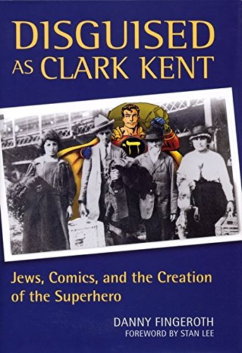 9780826430144: Disguised as Clark Kent: Jews, Comics, And The Creation Of The Superhero