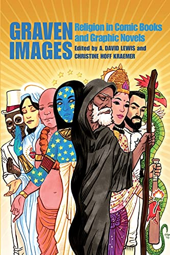 Graven Images: Religion in Comic Books & Graphic Novels: A. David Lewis, Christine Hoff Kraemer...