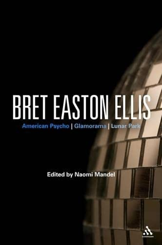 9780826435620: Bret Easton Ellis: American Psycho, Glamorama, Lunar Park (Bloomsbury Studies in Contemporary North American Fiction)