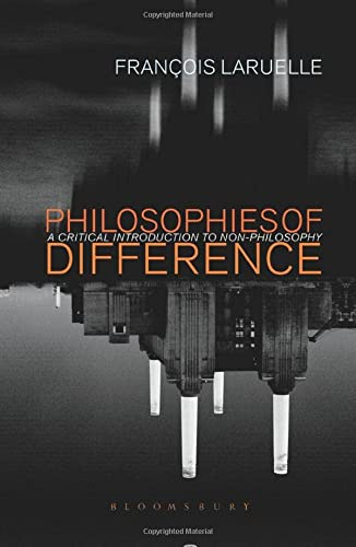 Philosophies of Difference: A Critical Introduction to Non-philosophy: Laruelle, Francois, Gangle, ...