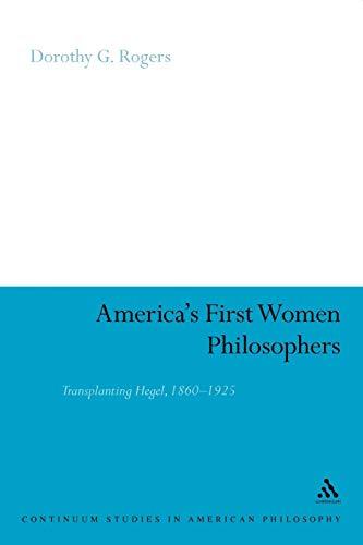 9780826440259: America's First Women Philosophers: Transplanting Hegel, 1860-1925 (Continuum Studies in American Philosophy)