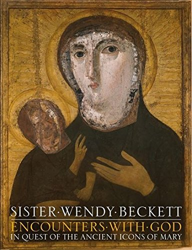 Encounters with God: In Quest of the Ancient Icons of Mary (9780826441782) by SISTER WENDY. BECKETT
