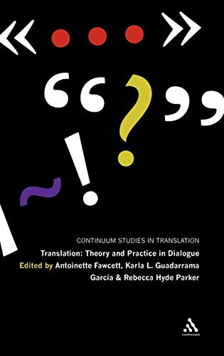 9780826443854: Translation: Theory and Practice in Dialogue (Bloomsbury Studies in Translation)