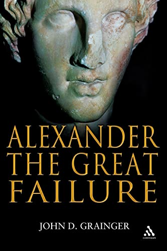 9780826443946: Alexander the Great Failure: The Collapse of the Macedonian Empire